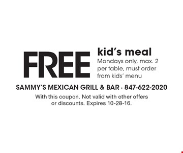 FREE kid's meal. Mondays only, max. 2 per table, must order from kids' menu. With this coupon. Not valid with other offers or discounts. Expires 10-28-16.