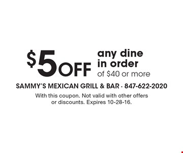 $5 Off any dine in order of $40 or more. With this coupon. Not valid with other offers or discounts. Expires 10-28-16.