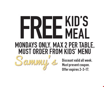 FREE KID'S MEAL. MONDAYS ONLY. MAX 2 PER TABLE, MUST ORDER FROM KIDS' MENU. Discount valid all week. Must present coupon. Offer expires 2-3-17.