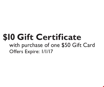 $10 Gift Certificate with purchase of one $50 Gift Card. Offers Expire: 1/1/17