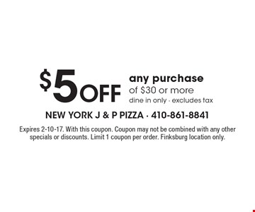 $5 Off any purchase of $30 or more. Dine in only, excludes tax.