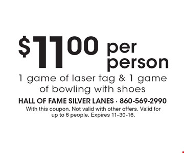 $11.00 per person. 1 game of laser tag & 1 game of bowling with shoes. With this coupon. Not valid with other offers. Valid for up to 6 people. Expires 11-30-16.
