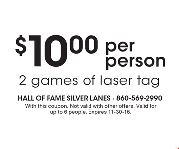 $10.00 per person. 2 games of laser tag. With this coupon. Not valid with other offers. Valid for up to 6 people. Expires 11-30-16.