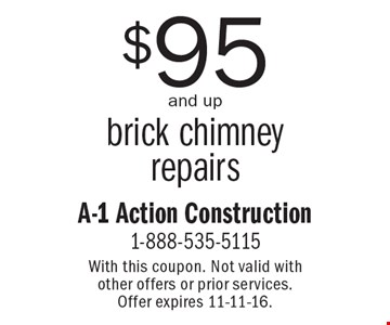 $95 and up brick chimney repairs. With this coupon. Not valid with other offers or prior services. Offer expires 11-11-16.