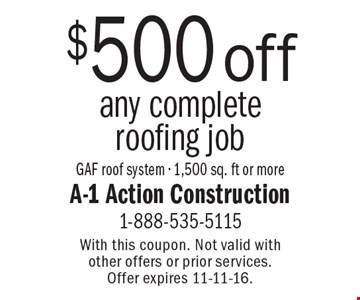 $500off any complete roofing job GAF roof system - 1,500 sq. ft or more. With this coupon. Not valid with other offers or prior services. Offer expires 11-11-16.