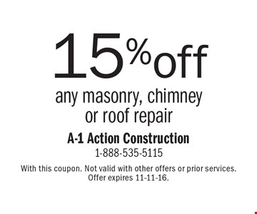 15% off any masonry, chimney or roof repair. With this coupon. Not valid with other offers or prior services. Offer expires 11-11-16.