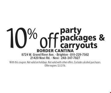 10% off party packages & carryouts. With this coupon. Not valid on holidays. Not valid with other offers. Excludes alcohol purchases. Offer expires 12/2/16.