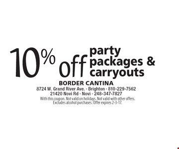 10% off party packages & carryouts. With this coupon. Not valid on holidays. Not valid with other offers. Excludes alcohol purchases. Offer expires 2-3-17.