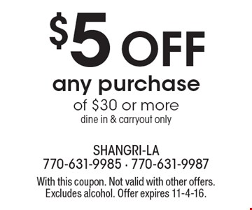 $5 Off any purchase of $30 or more dine in & carryout only. With this coupon. Not valid with other offers. Excludes alcohol. Offer expires 11-4-16.