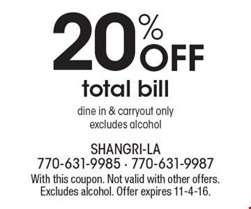 20% Off total bill dine in & carryout onlyexcludes alcohol. With this coupon. Not valid with other offers. Excludes alcohol. Offer expires 11-4-16.