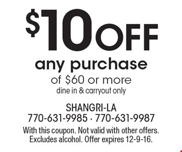 $10 Off any purchase of $60 or more. Dine in & carryout only. With this coupon. Not valid with other offers. Excludes alcohol. Offer expires 12-9-16.