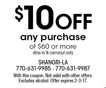 $10 Off any purchase of $60 or more dine in & carryout only. With this coupon. Not valid with other offers. Excludes alcohol. Offer expires 2-3-17.