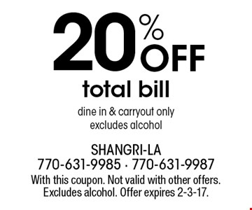 20% Off total bill dine in & carryout only excludes alcohol. With this coupon. Not valid with other offers. Excludes alcohol. Offer expires 2-3-17.