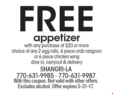 Free appetizer with any purchase of $20 or more choice of any 2 egg rolls, 6 piece crab rangoon or 6 piece chicken wing dine in, carryout & delivery. With this coupon. Not valid with other offers. Excludes alcohol. Offer expires 5-31-17.