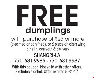 Free dumplings with purchase of $25 or more (steamed or pan fried), or 6 piece chicken wing dine in, carryout & delivery. With this coupon. Not valid with other offers. Excludes alcohol. Offer expires 5-31-17.