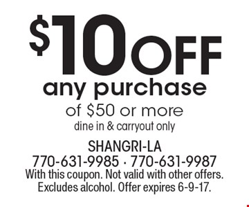 $10 Off any purchase of $50 or more. Dine in & carryout only. With this coupon. Not valid with other offers. Excludes alcohol. Offer expires 6-9-17.