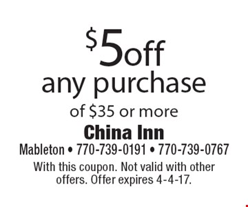 $5 off any purchase of $35 or more. With this coupon. Not valid with other offers. Offer expires 4-4-17.