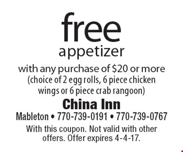 free appetizer with any purchase of $20 or more(choice of 2 egg rolls, 6 piece chicken wings or 6 piece crab rangoon). With this coupon. Not valid with other offers. Offer expires 4-4-17.