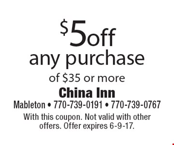 $5 off any purchase of $35 or more. With this coupon. Not valid with other offers. Offer expires 6-9-17.