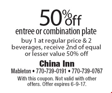 50% off entree or combination plate, buy 1 at regular price & 2 beverages, receive 2nd of equal or lesser value 50% off. With this coupon. Not valid with other offers. Offer expires 6-9-17.
