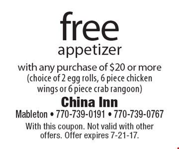 Free appetizer with any purchase of $20 or more(choice of 2 egg rolls, 6 piece chicken wings or 6 piece crab rangoon). With this coupon. Not valid with other offers. Offer expires 7-21-17.