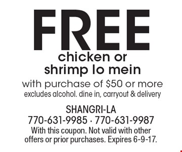 Free chicken or shrimp lo mein with purchase of $50 or more excludes alcohol. dine in, carryout & delivery. With this coupon. Not valid with other offers or prior purchases. Expires 6-9-17.