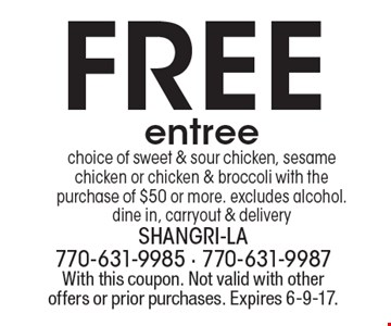 Free entree choice of sweet & sour chicken, sesame chicken or chicken & broccoli with the purchase of $50 or more. excludes alcohol. dine in, carryout & delivery. With this coupon. Not valid with other offers or prior purchases. Expires 6-9-17.
