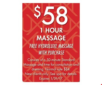 $58 for a 1 Hour Massage.  Free Hydroluxe Massage with purchase. Expires 1/31/17.