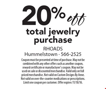 20% off total jewelry purchase. Coupon must be presented at time of purchase. May not be combined with any other offers such as another coupon, reward certificate or manufacturer's coupon. May not be used on sale or discounted merchandise. Valid only on full priced merchandise. Not valid on Custom Designs By Anne. Not valid on over-the-counter medications or prescriptions. Limit one coupon per customer. Offer expires 11/18/16.