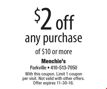 $2 off any purchase of $10 or more. With this coupon. Limit 1 coupon per visit. Not valid with other offers. Offer expires 11-30-16.