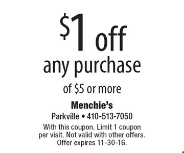 $1 off any purchase of $5 or more. With this coupon. Limit 1 coupon per visit. Not valid with other offers. Offer expires 11-30-16.