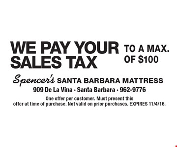 WE PAY YOUR SALES TAX to a max.of $100 One offer per customer. Must present this offer at time of purchase. Not valid on prior purchases. EXPIRES 11/4/16.