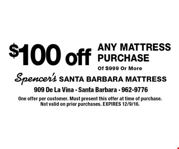 $100 off Any Mattress Purchase Of $999 Or More. One offer per customer. Must present this offer at time of purchase. Not valid on prior purchases. EXPIRES 12/9/16.