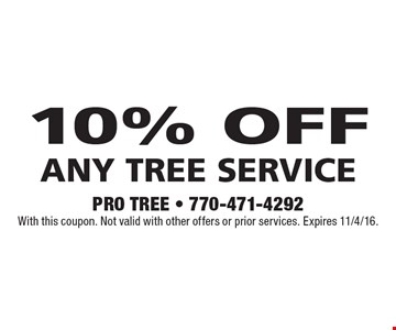 10% off any tree service. With this coupon. Not valid with other offers or prior services. Expires 11/4/16.
