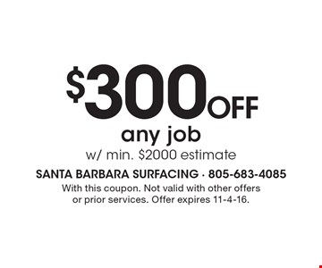$300 OFF any job. W/ min. $2000 estimate. With this coupon. Not valid with other offers or prior services. Offer expires 11-4-16.