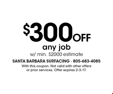 $300 OFF any job w/ min. $2000 estimate. With this coupon. Not valid with other offers or prior services. Offer expires 2-3-17.