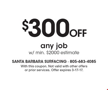 $300 off any job w/ min. $2000 estimate. With this coupon. Not valid with other offers or prior services. Offer expires 3-17-17.