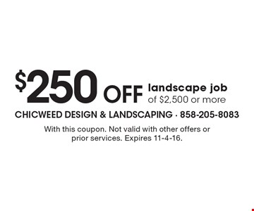 $250 Off landscape job of $2,500 or more. With this coupon. Not valid with other offers or prior services. Expires 11-4-16.