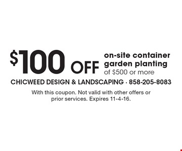 $100 Off on-site container garden planting of $500 or more. With this coupon. Not valid with other offers or prior services. Expires 11-4-16.