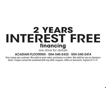 2 years interest free financing see store for details. One coupon per customer. Not valid on prior sales, purchases or orders. Not valid for use on clearance items. Coupon cannot be combined with any other coupons, offers or discounts. Expires 8-11-17.