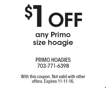 $1 OFF any Primo size hoagie. With this coupon. Not valid with other offers. Expires 11-11-16.