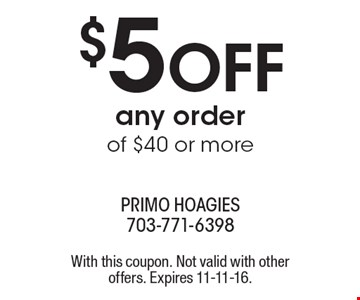 $5 OFF any order of $40 or more. With this coupon. Not valid with other offers. Expires 11-11-16.