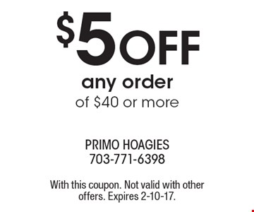 $5 off any order of $40 or more. With this coupon. Not valid with other offers. Expires 2-10-17.
