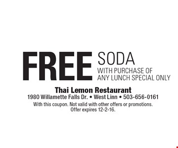 Free soda with purchase of any lunch special only. With this coupon. Not valid with other offers or promotions. Offer expires 12-2-16.