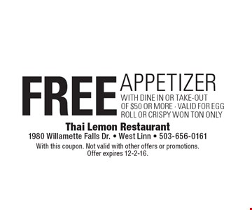 Free appetizer with dine in or take-outOf $50 Or More - valid for egg roll or crispy won ton only. With this coupon. Not valid with other offers or promotions. Offer expires 12-2-16.