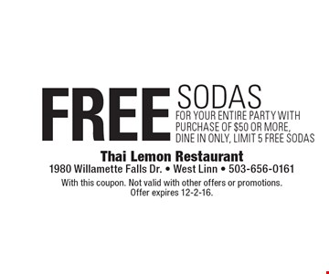 Free sodas for your entire party with purchase of $50 or more, dine in only, limit 5 free sodas. With this coupon. Not valid with other offers or promotions. Offer expires 12-2-16.