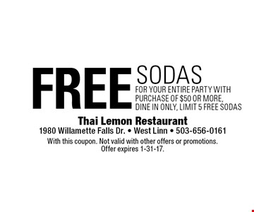free sodas for your entire party with purchase of $50 or more, dine in only, limit 5 free sodas. With this coupon. Not valid with other offers or promotions. Offer expires 1-31-17.