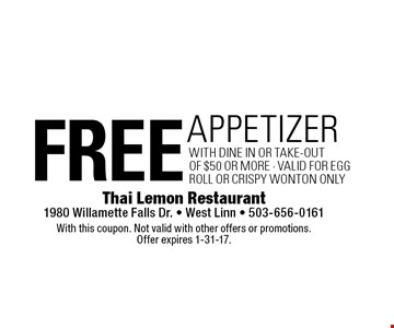 free appetizerwith dine in or take-out Of $50 Or More - valid for eggroll or crispy wonton only. With this coupon. Not valid with other offers or promotions. Offer expires 1-31-17.