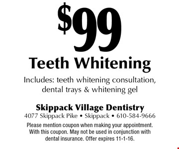 $99 Teeth Whitening Includes: teeth whitening consultation, dental trays & whitening gel. Please mention coupon when making your appointment. With this coupon. May not be used in conjunction with dental insurance. Offer expires 11-1-16.