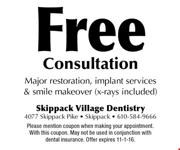 Free Consultation Major restoration, implant services & smile makeover (x-rays included). Please mention coupon when making your appointment. With this coupon. May not be used in conjunction with dental insurance. Offer expires 11-1-16.